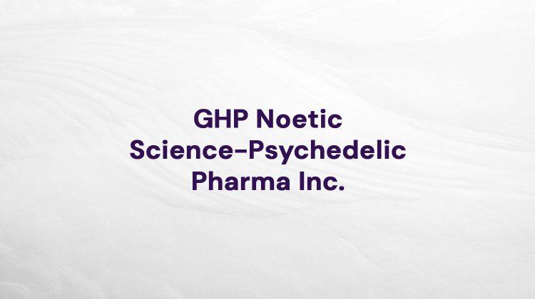 GHP Noetic Science-Psychedelic Pharma Inc.