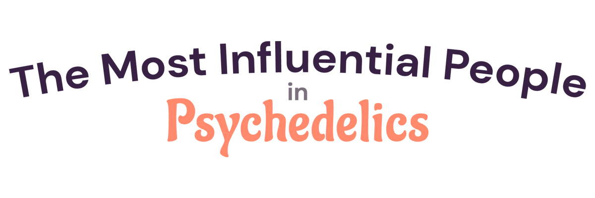 Most Influential People in Psychedelics - 2021 Edition presented by Psychedelic Invest